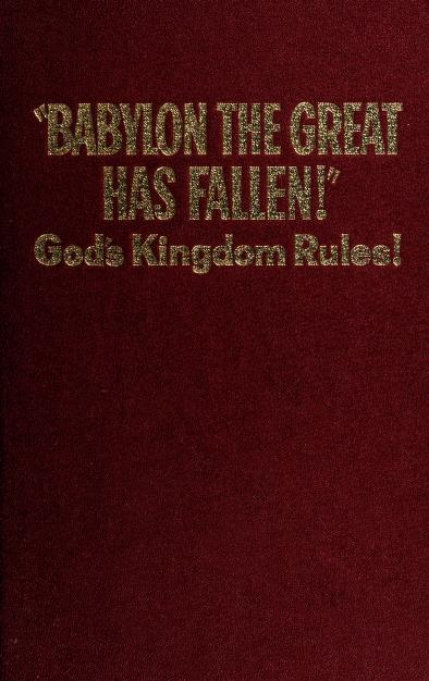 Babylon the Great has fallen! by Watch Tower Bible and Tract Society.