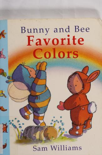 Cover of: Bunny and Bee favorite colors | Williams, Sam