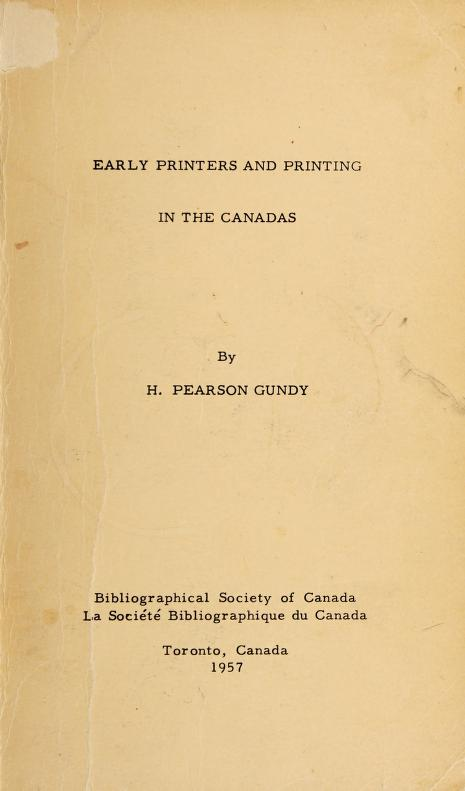 Early printers and printing in the Canadas. -- by Henry Pearson Gundy