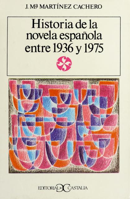 Historia de la novela española entre 1936 y 1975 by José María Martínez Cachero