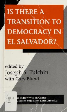 Cover of: Is there a transition to democracy in El Salvador? | edited by Joseph S. Tulchin with Gary Bland.