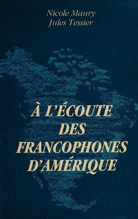 À l'écoute des francophones d'Amérique by Nicole Maury, Jules Tessier.